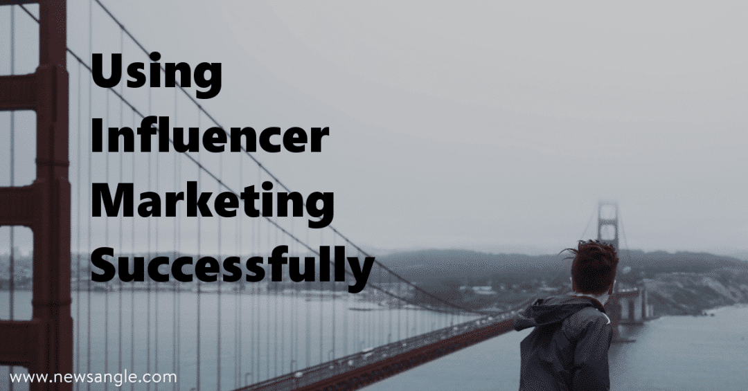 Using Influencer Marketing Successfully