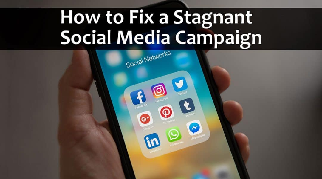 How to Fix a Stagnant Social Media Campaign